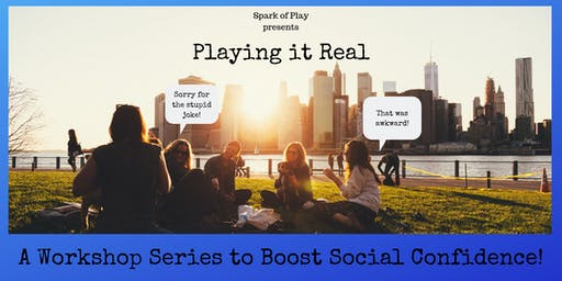 Playing it Real: A Workshop Series to Boost Your Social Confidence! (WINTER SESSION)