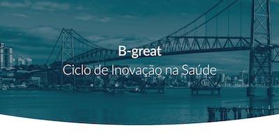 B-Great: Ciclo de Inovação na Saúde | Florianópolis