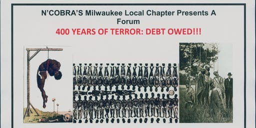 N'COBRA'S Milwaukee Local Chapter Presents A  Forum 400 YEARS OF TERROR: DEBT OWED!!!