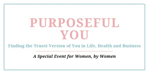 Purposeful You: Finding the Truest Version of You in Life, Health & Biz
