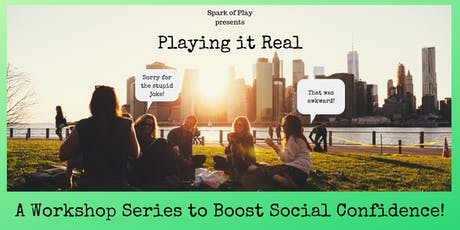Playing it Real: A Workshop Series to Boost Your Social Confidence! (SPRING SESSION) tickets