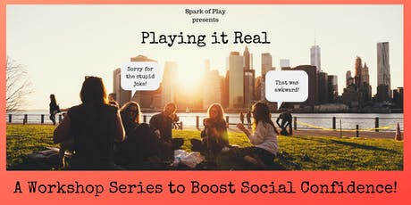 Playing it Real: A Workshop Series to Boost Your Social Confidence! (SUMMER SESSION) tickets