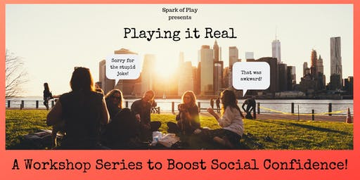 Playing it Real: A Workshop Series to Boost Your Social Confidence! (SUMMER SESSION)