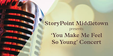 StoryPoint Middletown presents: 'You Make Me Feel So Young' Concert tickets