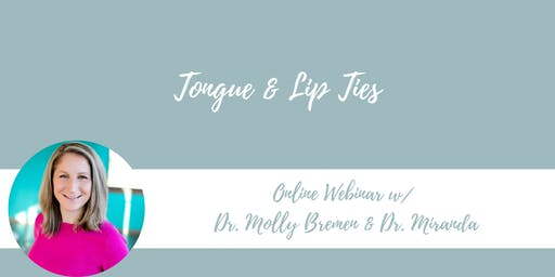Webinar: Tongue & Lip Ties w/ Dr. Molly Bremen