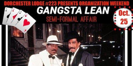 DORCHESTER LODGE #223/ GANGSTA LEAN AFFAIR tickets