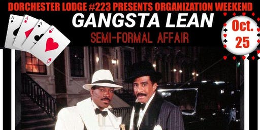 DORCHESTER LODGE #223/ GANGSTA LEAN AFFAIR