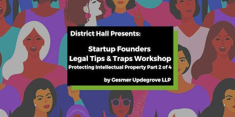Startup Founders Legal Tips & Traps Workshop: Protecting Intellectual Prop. tickets