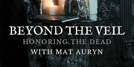 Beyond the Veil: Honoring The Dead with Mat Auyrn tickets