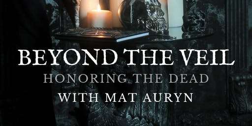 Beyond the Veil: Honoring The Dead with Mat Auyrn