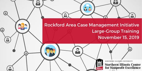 Rockford Area Case Management Initiative - Large-Group Training 11.15.19 tickets