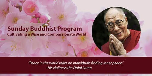 Sunday Buddhist Program-Cultivating a Wise and Compassionate World