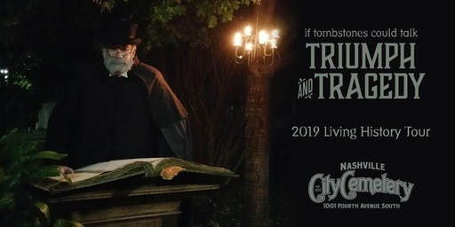 2019 Living History Tour - If Tombstones Could Talk:  Triumph and Tragedy