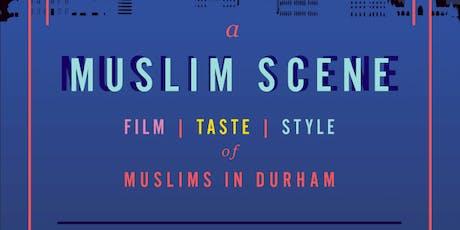 A Muslim Scene: Film, Taste, Style of Muslims in Durham tickets