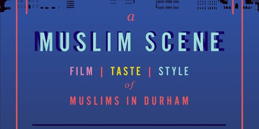 A Muslim Scene: Film, Taste, Style of Muslims in Durham