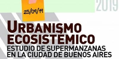 """Conferencia """"Urbanismo Ecosistémico: estudio de Supermanzanas en CABA"""