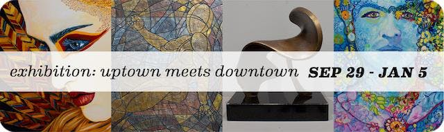 Exhibition Uptown Meets Downtown  A Group Show