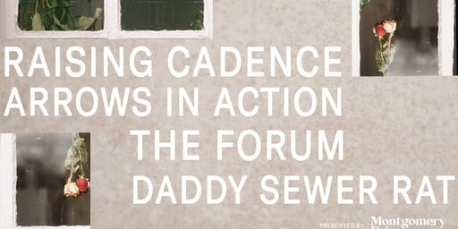 Raising Cadence w/ Arrows In Action, The Forum, and Daddy Sewer Rat