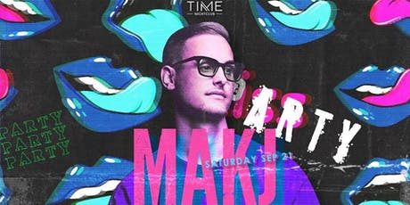 MAKJ Guest List at Time Nightclub 9/21/19 tickets