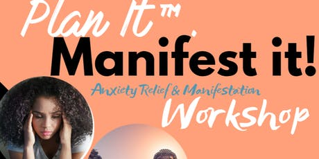 Plan it. Manifest it! Anxiety Relief  Thru Planning & Manifesation Workshop tickets
