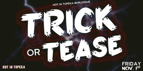 Hot In Topeka Burlesque - Trick or Tease! tickets