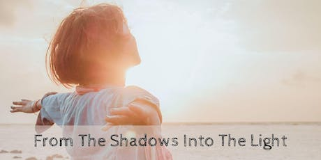 From The Shadows Into The Light - An Empowering Presentation tickets