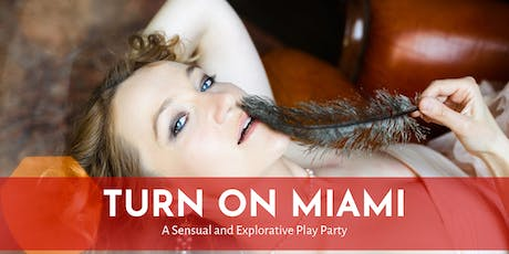 Turn On Miami - A Sensual and Explorative Play Party tickets