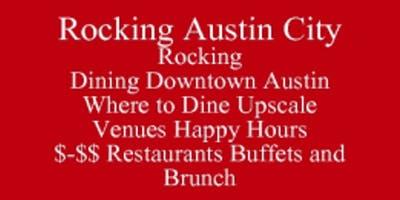 Rocking Austin City Where to Dine by Price Point Category Geographical Location With Contact Information and Time To Dine, Rocking Events-Festivals Dining Downtown Austin Outclass the Competition Be at Ease