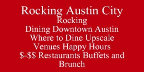 Rocking Austin City Where to Dine by Price Point Category Geographical Location With Contact Information and Time To Dine, Rocking Events-Festivals Dining Downtown Austin Outclass the Competition Be at Ease tickets