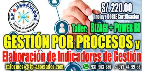Gestión por Procesos y Elaboración de Indicadores de Gestión + Taller BIZAGI + POWER BI (S/. 220.00) tickets