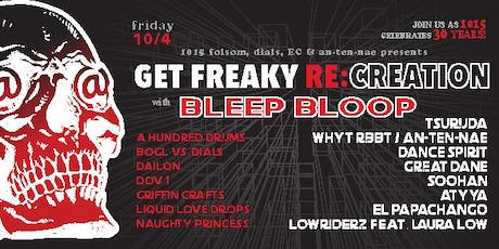 Get Freaky Anniversary w/ BLEEP BLOOP, TSURUDA & more at 1015 FOLSOM tickets