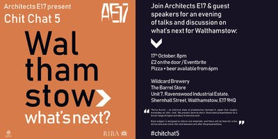 Chit Chat 5 : Walthamstow > What's Next?