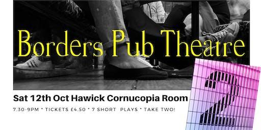 Borders Pub Theatre 2 TAKE TWO! Hawick Cornucopia Room Sat 12th Oct