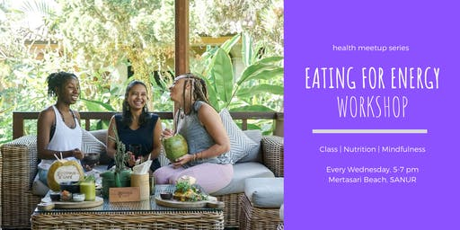 Eating for Energy - Health Wellness Meetup in Bali