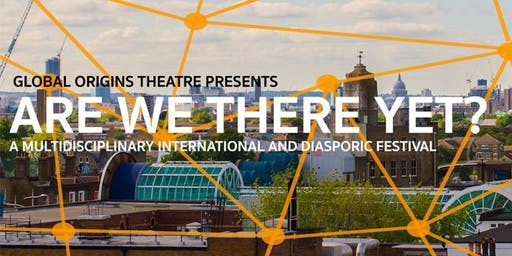 ARE WE THERE YET? : a festival of international and diasporic art