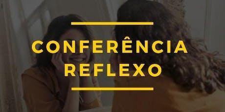 CONFERÊNCIA REFLEXO tickets