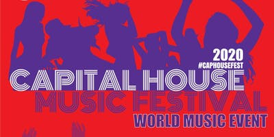 CAPITAL HOUSE MUSIC FESTIVAL - WORLD MUSIC EVENT
