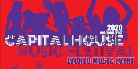 CAPITAL HOUSE MUSIC FESTIVAL - WORLD MUSIC EVENT tickets
