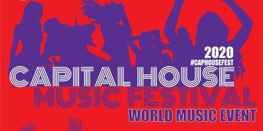CAPITAL HOUSE MUSIC FESTIVAL - WORLD MUSIC EVENT