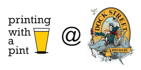 Printing with a Pint @ Dock Street Brewing Co. tickets