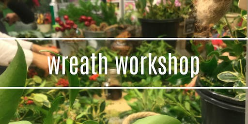 Wreath Making Workshop w/ The Garden
