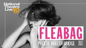 "National Theatre Live: ""Fleabag"""
