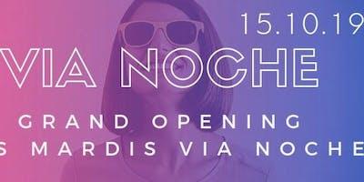 Les Mardis Via Noche ! Grand Opening 2019/2020