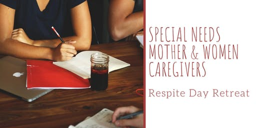 Special Needs Mother & Women Caregivers Respite Day Retreat