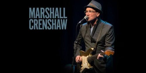 MARSHALL CRENSHAW - TWO SHOWS - SAT DEC 7 - 7:30 PM & 9:00 PM - $ 25 + FEES