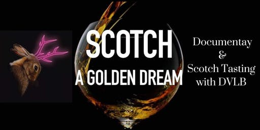 Scotch: A Golden Dream Documentary Screening + Tasting with DVLB