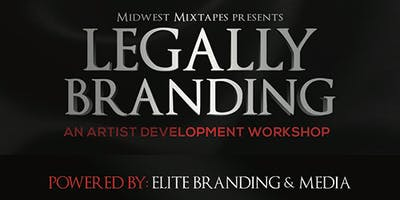 Midwest Mixtapes Presents Legally Branding: An Artist Development Workshop Powered by Elite Branding & Media
