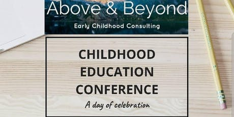 Above & Beyond Early Childhood Consulting presents the Childhood Education Conference  tickets
