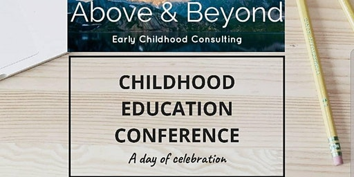 Above & Beyond Early Childhood Consulting presents the Childhood Education Conference