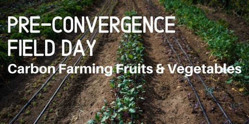 Pre-Convergence Field Day: Carbon Sink Fruits & Vegetables